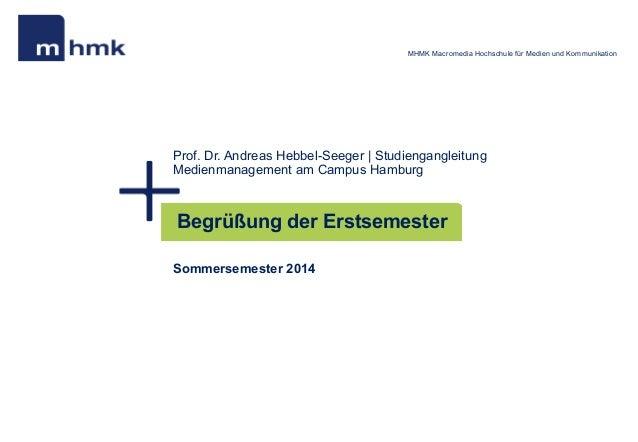 MHMK Macromedia Hochschule für Medien und Kommunikation Prof. Dr. Andreas Hebbel-Seeger | Studiengangleitung Medienmanagem...