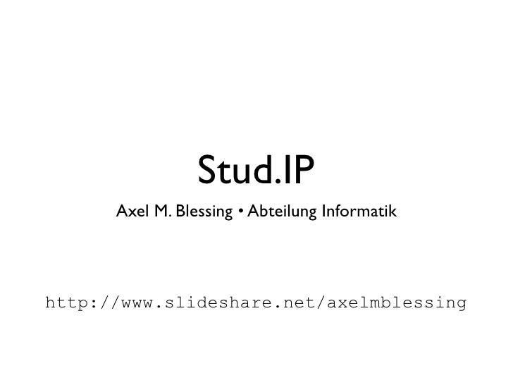 Stud.IP       Axel M. Blessing • Abteilung Informatik     http://www.slideshare.net/axelmblessing