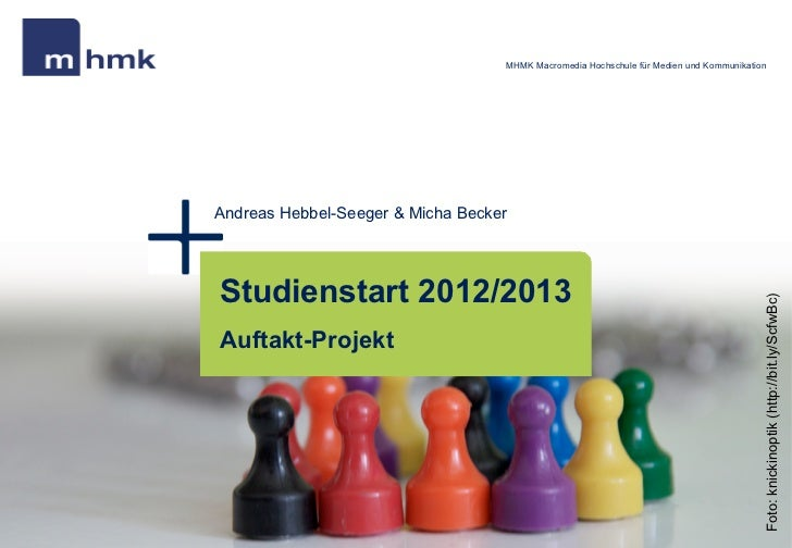 MHMK Macromedia Hochschule für Medien und KommunikationAndreas Hebbel-Seeger & Micha BeckerStudienstart 2012/2013         ...