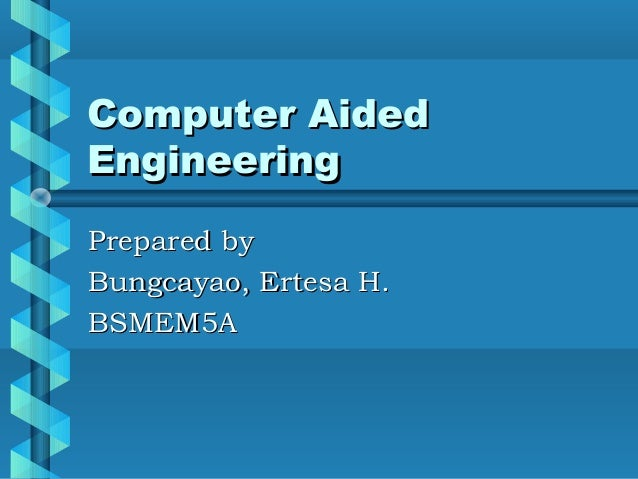 Ertesa bungcayao report Computer Aided Engineering (CAE)