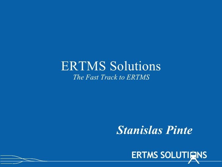 ERTMS Solutions The Fast Track to ERTMS <ul><ul><li>Stanislas Pinte </li></ul></ul>