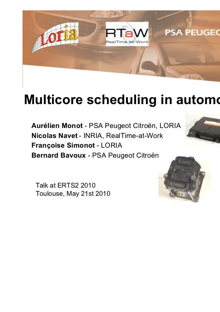 Multicore scheduling in automotive ECUs Aurélien Monot - PSA Peugeot Citroën, LORIA Nicolas Navet - INRIA, RealTime-at-Wor...