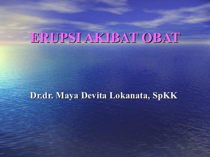ERUPSI AKIBAT OBAT Dr.dr. Maya Devita Lokanata, SpKK