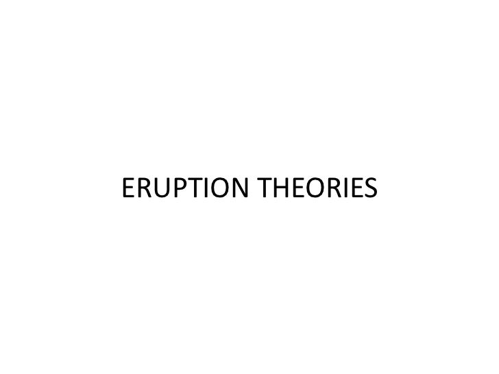ERUPTION THEORIES<br />