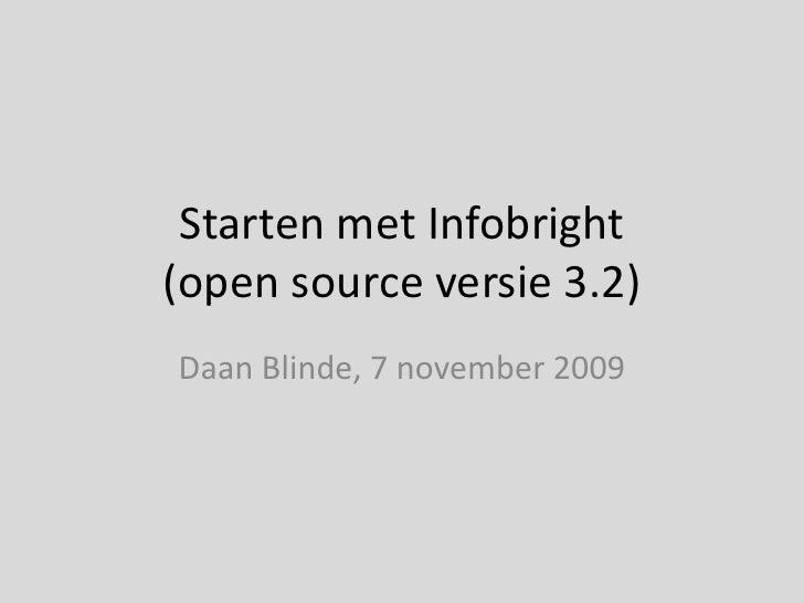 Starten met Infobright (open source versie 3.2)<br />Daan Blinde, 7 november 2009<br />
