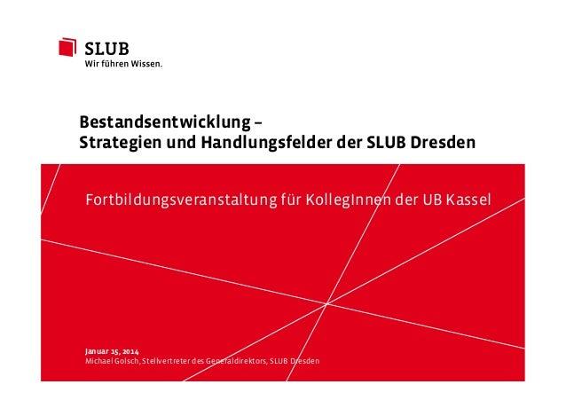 Bestandsentwicklung – Strategien und Handlungsfelder der SLUB Dresden Fortbildungsveranstaltung für KollegInnen der UB Kas...