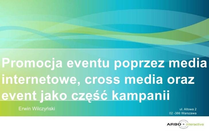 Promocja eventu poprzez media internetowe, cross media oraz event jako część kampanii Erwin Wilczyński ul. Altowa 2   02 -...