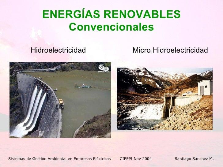 ENERGÍAS RENOVABLES Convencionales <ul><li>Hidroelectricidad </li></ul>Sistemas de Gestión Ambiental en Empresas Eléctrica...