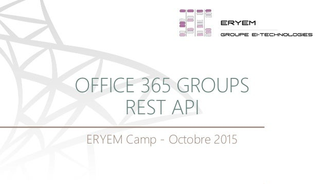 ERYEM Camp - Octobre 2015 OFFICE 365 GROUPS REST API