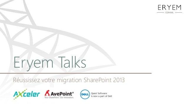 Eryem TalksRéussissez votre migration SharePoint 2013