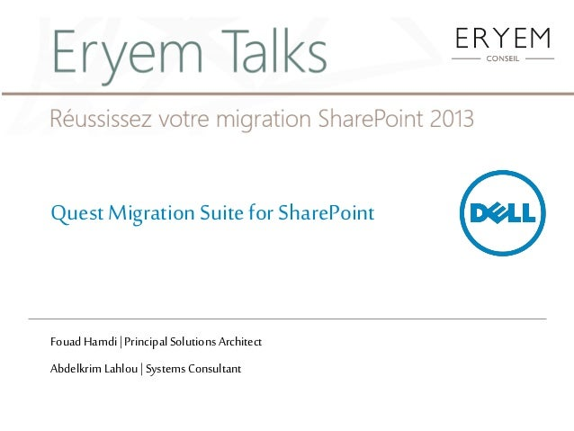 Quest Migration Suite for SharePointFouad Hamdi | Principal Solutions ArchitectAbdelkrim Lahlou | Systems Consultant