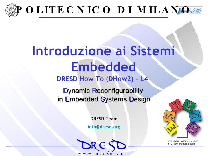 Introduzione ai Sistemi Embedded DRESD How To (DHow2) - L4  POLITECNICO DI MILANO D ynamic  R econfigurability  in   E mbe...