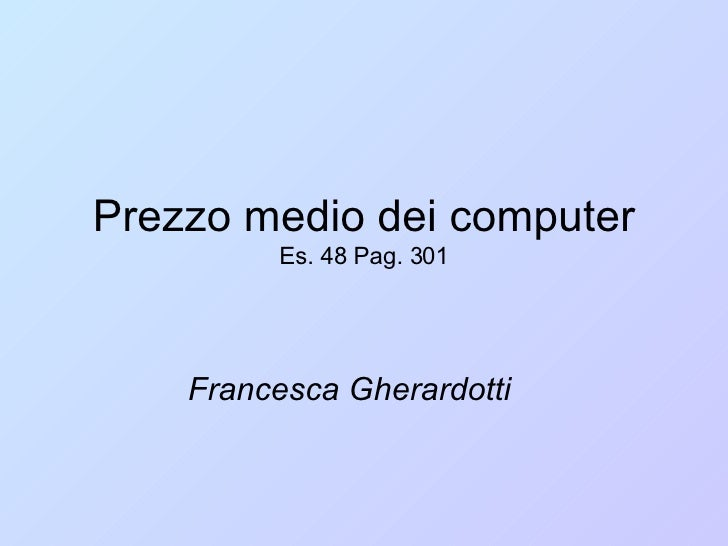 Prezzo medio dei computer Es. 48 Pag. 301 Francesca Gherardotti