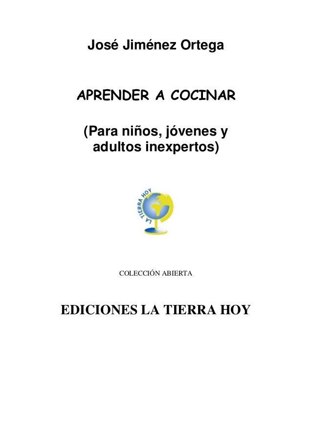 José Jiménez Ortega APRENDER A COCINAR  (Para niños, jóvenes y   adultos inexpertos)       COLECCIÓN ABIERTAEDICIONES LA T...