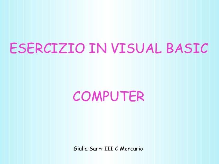 ESERCIZIO IN VISUAL BASIC COMPUTER Giulia Sarri III C Mercurio