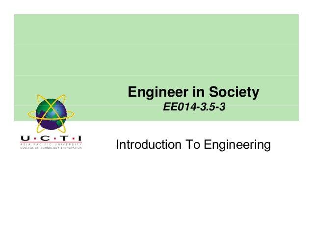 Engineer in Society EE014 3 5 3EE014-3.5-3 Introduction To Engineering
