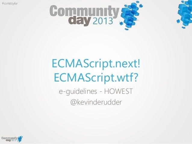 #comdaybeECMAScript.next!ECMAScript.wtf?e-guidelines - HOWEST@kevinderudder