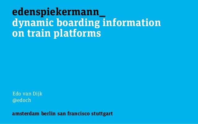 edenspiekermann_ amsterdam berlin san francisco stuttgart dynamic boarding information on train platforms Edo van Dijk @e...