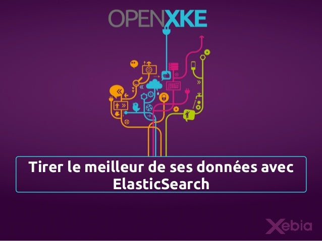 Tirer le meilleur de ses données avec ElasticSearch