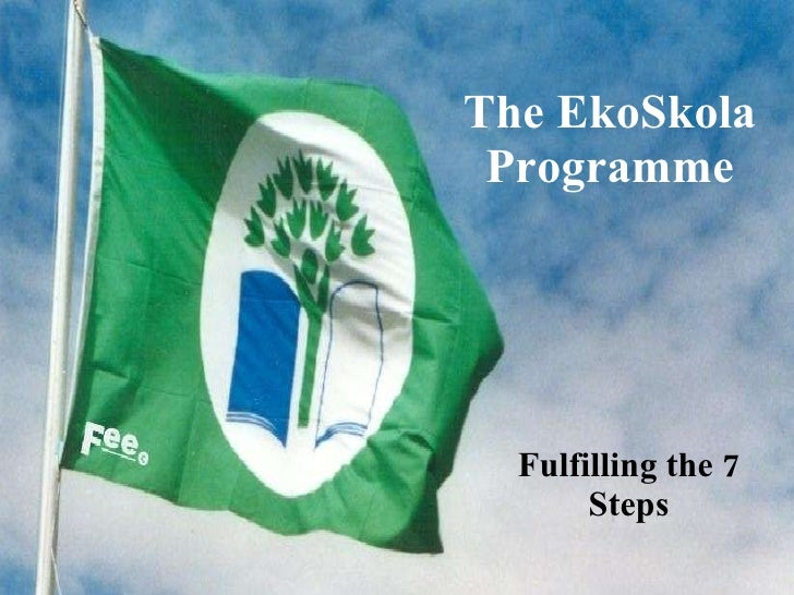 The EkoSkola Programme Fulfilling the 7 Steps