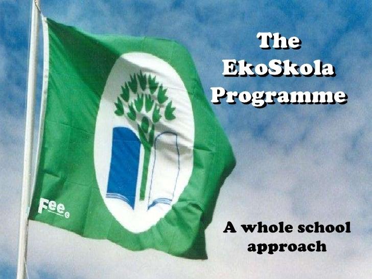 The EkoSkola  Programme<br />A whole school approach<br />