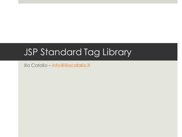 JSP Standard Tag LibraryIlio Catallo – Politecnico di Milanocatallo@elet.polimi.it