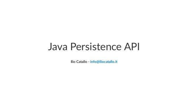Java Persistence API Ilio Catallo - info@iliocatallo.it