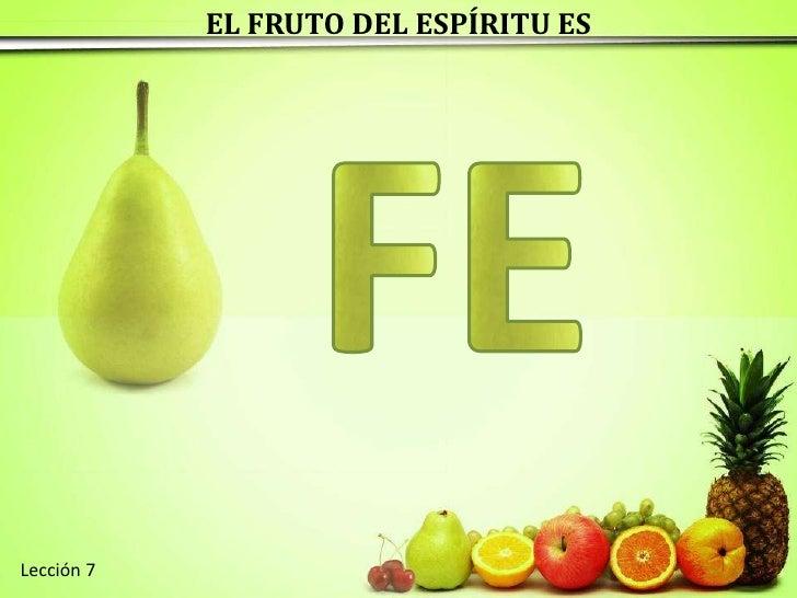 EL FRUTO DEL ESPÍRITU ES<br />F<br />E<br />Lección 7 <br />