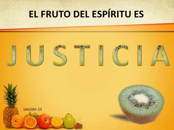 EL FRUTO DEL ESPÍRITU ES<br />J<br />U<br />S<br />T<br />I<br />C<br />A<br />I<br />Lección 11 <br />