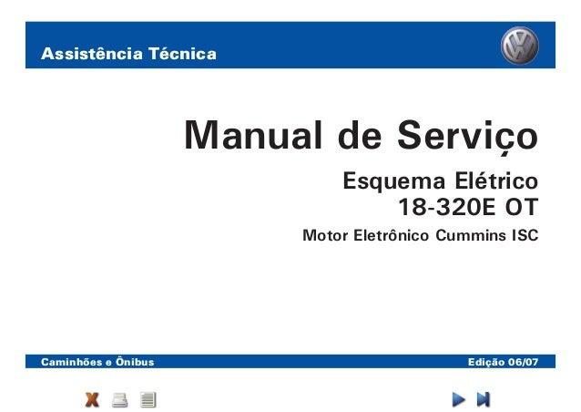 Assistência Técnica Caminhões e Ônibus Edição 06/07 Manual de Serviço Esquema Elétrico 18-320E OT Motor Eletrônico Cummins...