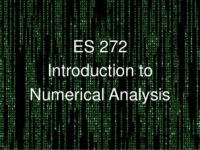 ES 272 ES 272 Introduction to Numerical Analysis Numerical Analysis