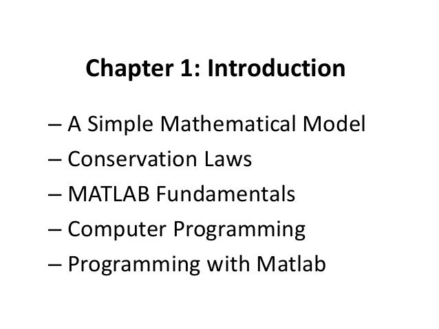 Chapter 1: Introduction – A Simple Mathematical Model – Conservation Laws – MATLAB Fundamentals – Computer Programming – P...