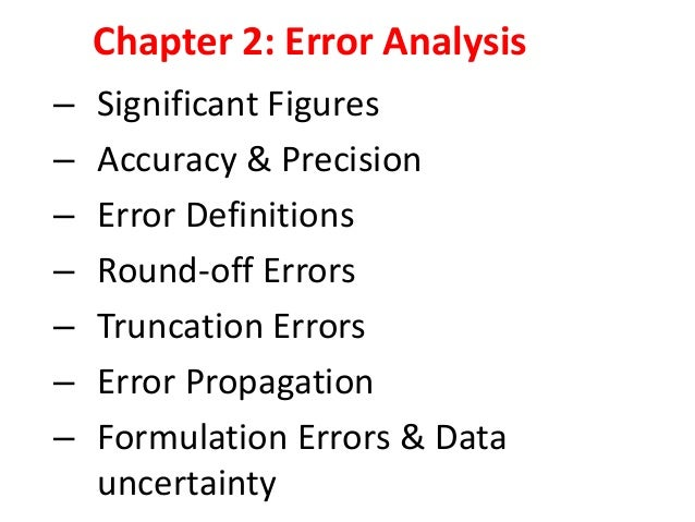 Chapter 2: Error Analysis – – – – – – –  Significant Figures Accuracy & Precision Error Definitions Round-off Errors Trunc...