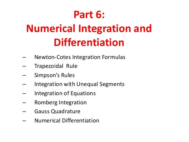 Part 6: Numerical Integration and Differentiation – – – – – – – –  Newton-Cotes Integration Formulas Trapezoidal Rule Simp...