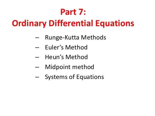 Part 7: Ordinary Differential Equations – – – – –  Runge-Kutta Methods Euler's Method Heun's Method Midpoint method System...