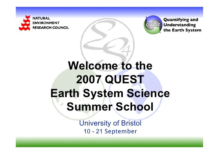 Welcome to the     2007 QUESTEarth System Science   Summer School    University of Bristol     10 - 21 September