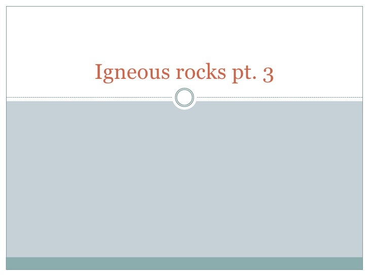 Igneous rocks pt. 3<br />