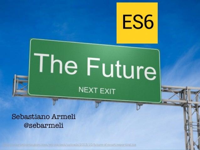 EcmaScript 6 - The future is here
