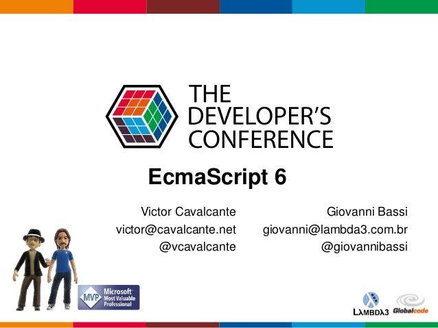 Globalcode – Open4education EcmaScript 6 Giovanni Bassi giovanni@lambda3.com.br @giovannibassi Victor Cavalcante victor@ca...