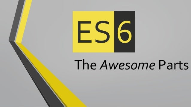 The Awesome Parts ES6