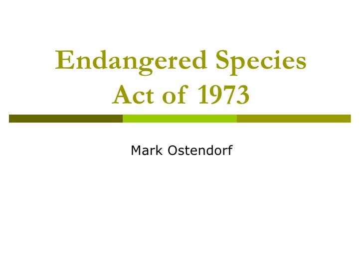 Endangered Species Act of 1973 Mark Ostendorf