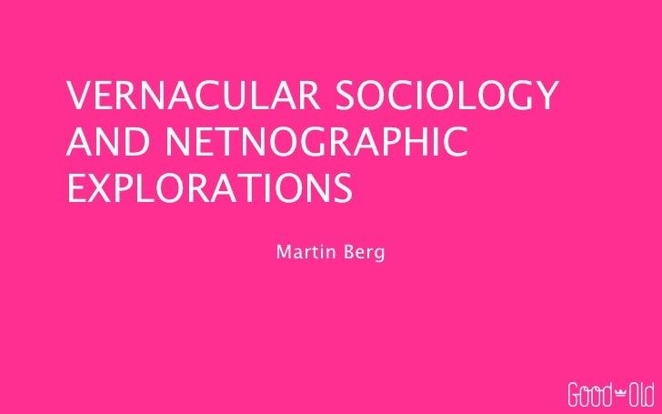VERNACULAR SOCIOLOGYAND NETNOGRAPHICEXPLORATIONS        Martin Berg