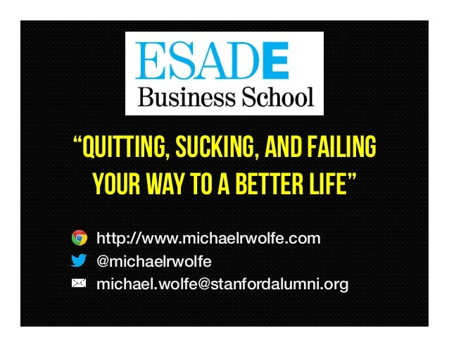 "Michael Wolfe about Startups at ESADE: ""Quitting, sucking, and failing your way to a better life"""