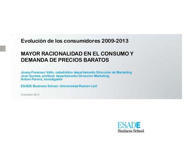 Evolución de los consumidores 2009-2013  MAYOR RACIONALIDAD EN EL CONSUMO Y DEMANDA DE PRECIOS BARATOS Josep-Francesc Vall...