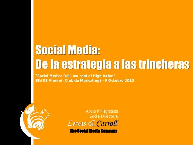 "Social Media: De la estrategia a las trincheras ""Social Media: Del Low cost al High Value"" ESADE Alumni (Club de Marketing..."