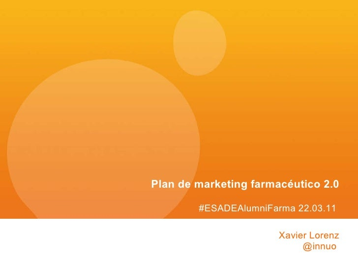 Xavier Lorenz @innuo  Plan de marketing farmacéutico 2.0 #ESADEAlumniFarma 22.03.11