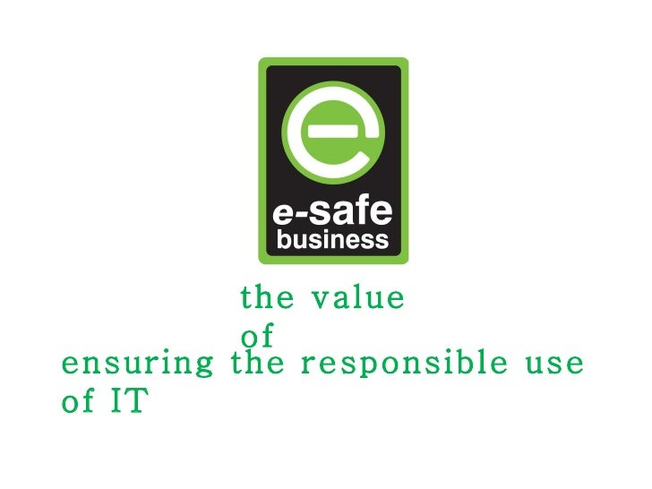 ensuring the responsible use of IT the value of