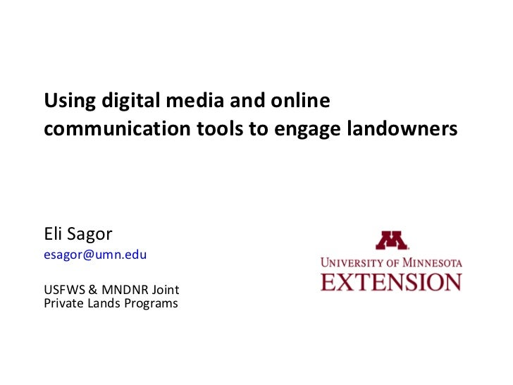 Using digital media and online communication tools to engage landowners Eli Sagor [email_address]   USFWS & MNDNR Joint Pr...