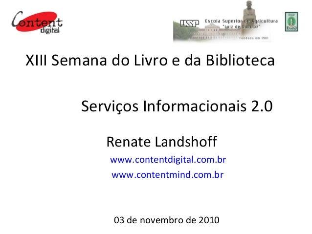 XIII Semana do Livro e da Biblioteca Serviços Informacionais 2.0 Renate Landshoff www.contentdigital.com.br www.contentmin...