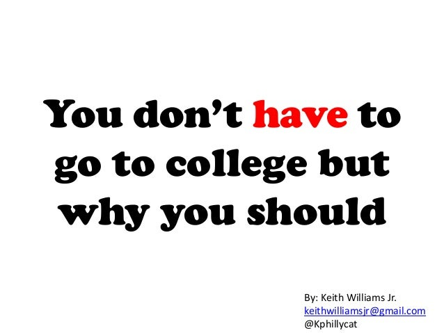 You don't have togo to college butwhy you shouldBy: Keith Williams Jr.keithwilliamsjr@gmail.com@Kphillycat